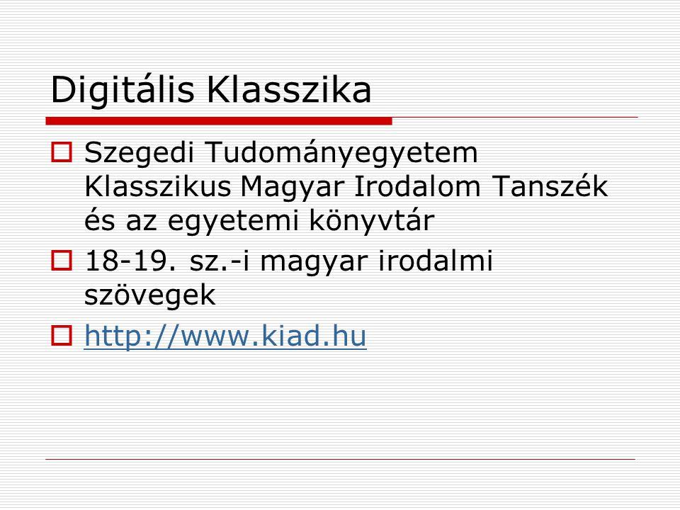 Digitális Klasszika Szegedi Tudományegyetem Klasszikus Magyar Irodalom Tanszék és az egyetemi könyvtár.