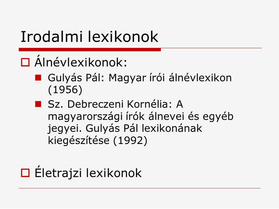 Irodalmi lexikonok Álnévlexikonok: Életrajzi lexikonok