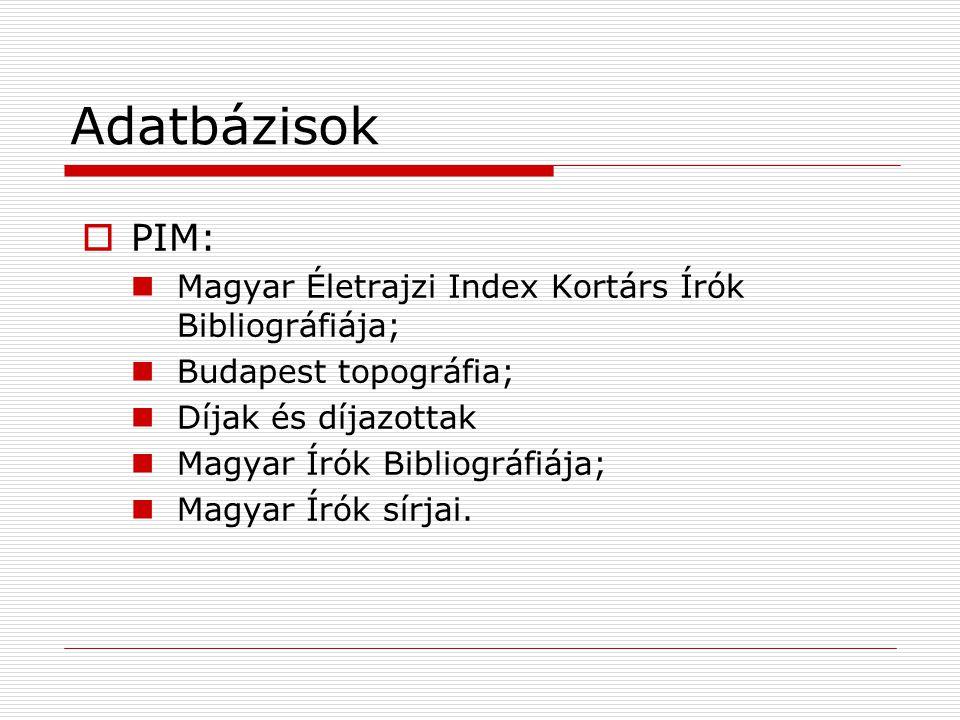 Adatbázisok PIM: Magyar Életrajzi Index Kortárs Írók Bibliográfiája;