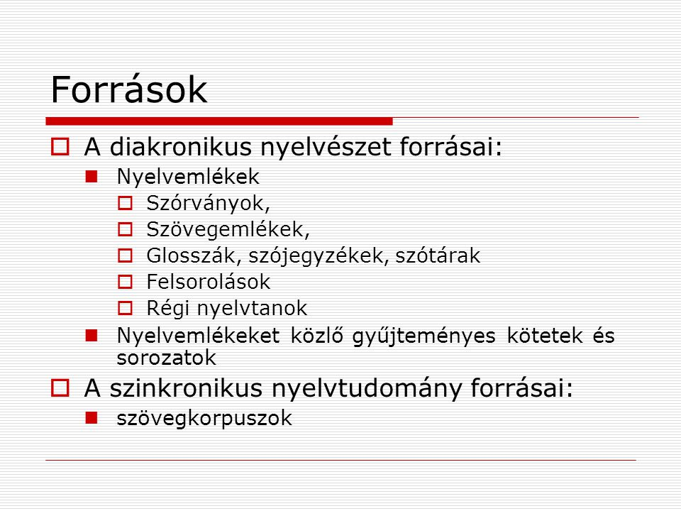 Források A diakronikus nyelvészet forrásai: