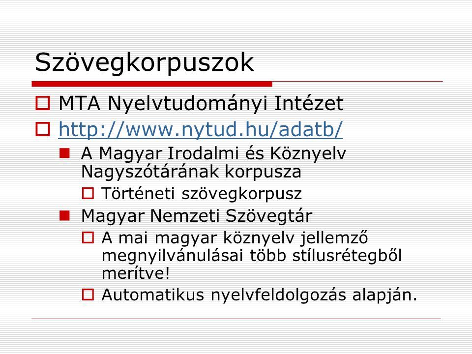Szövegkorpuszok MTA Nyelvtudományi Intézet http://www.nytud.hu/adatb/