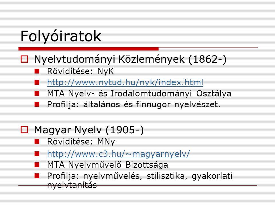 Folyóiratok Nyelvtudományi Közlemények (1862-) Magyar Nyelv (1905-)
