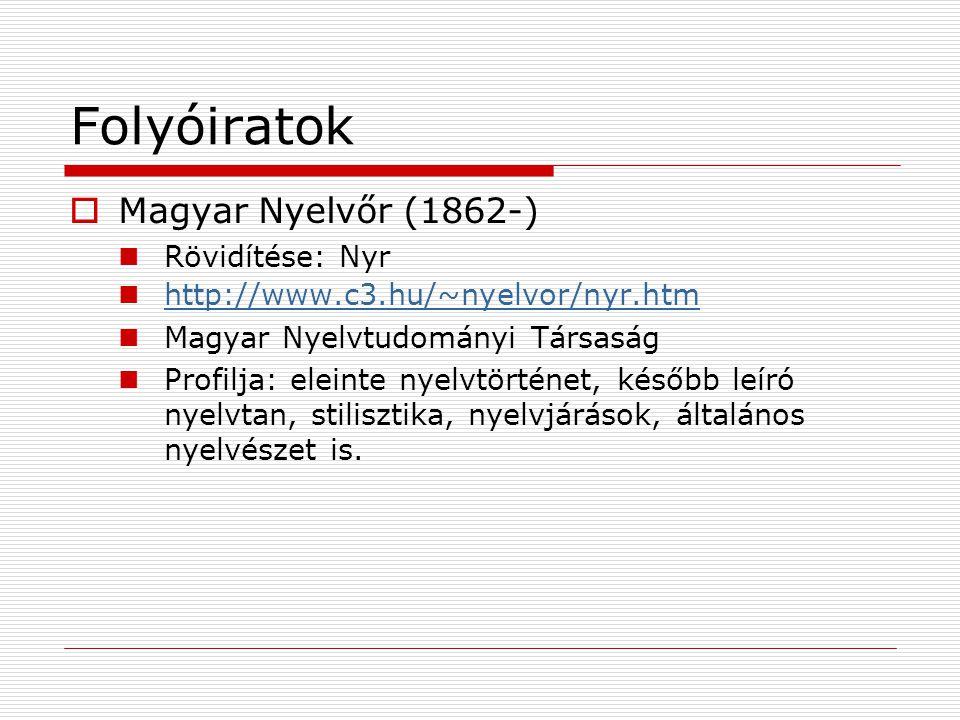 Folyóiratok Magyar Nyelvőr (1862-) Rövidítése: Nyr