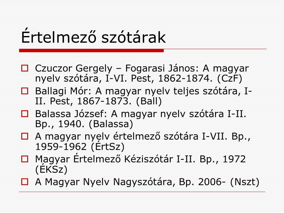 Értelmező szótárak Czuczor Gergely – Fogarasi János: A magyar nyelv szótára, I-VI. Pest, 1862-1874. (CzF)