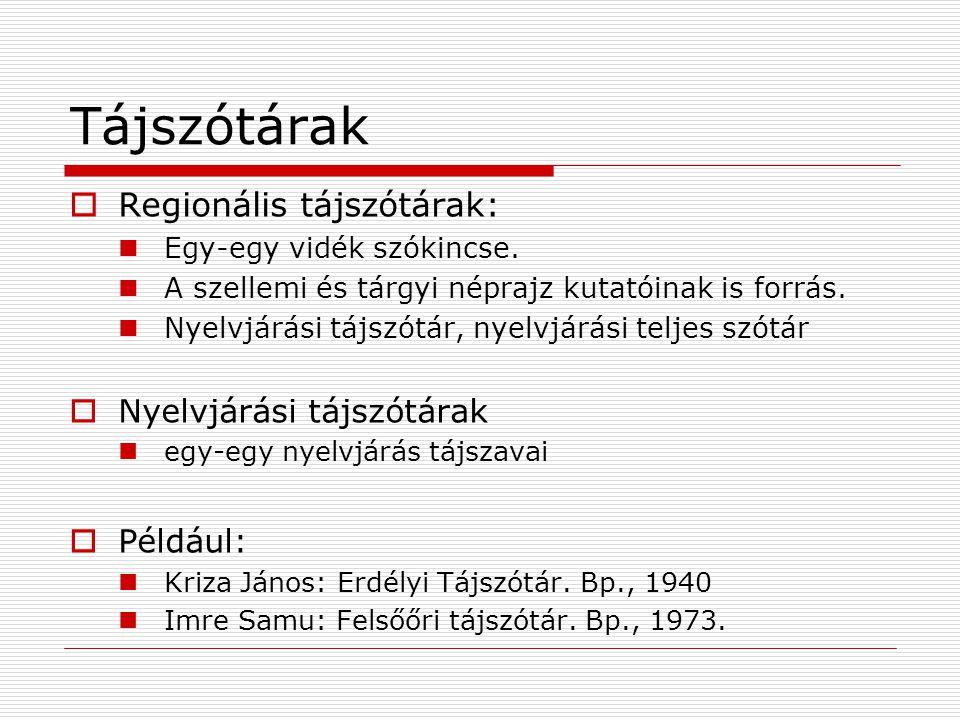 Tájszótárak Regionális tájszótárak: Nyelvjárási tájszótárak Például: