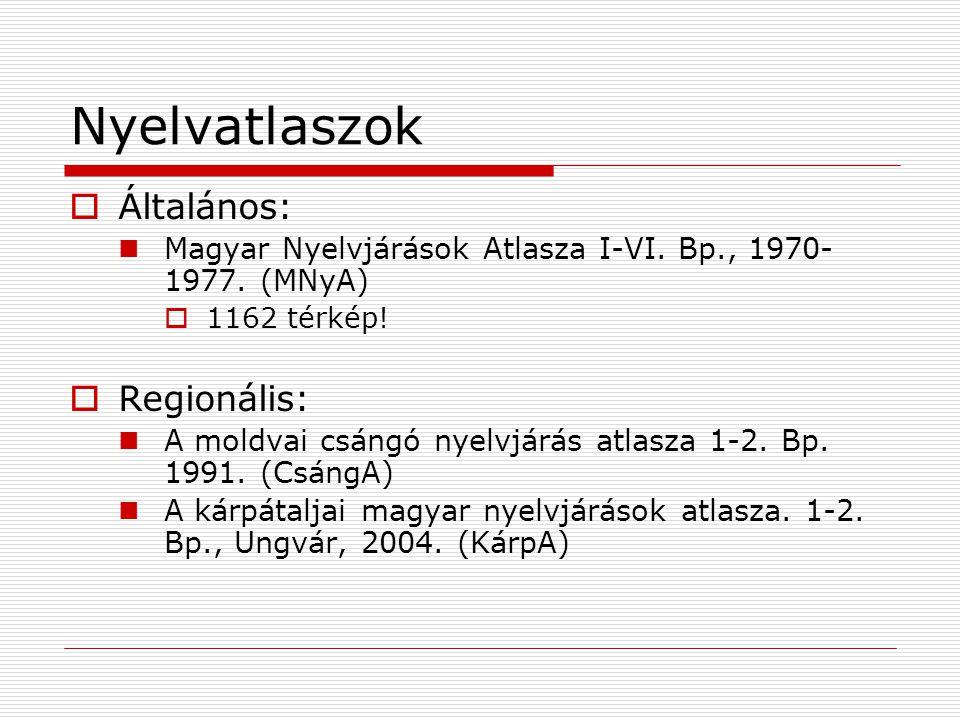 Nyelvatlaszok Általános: Regionális: