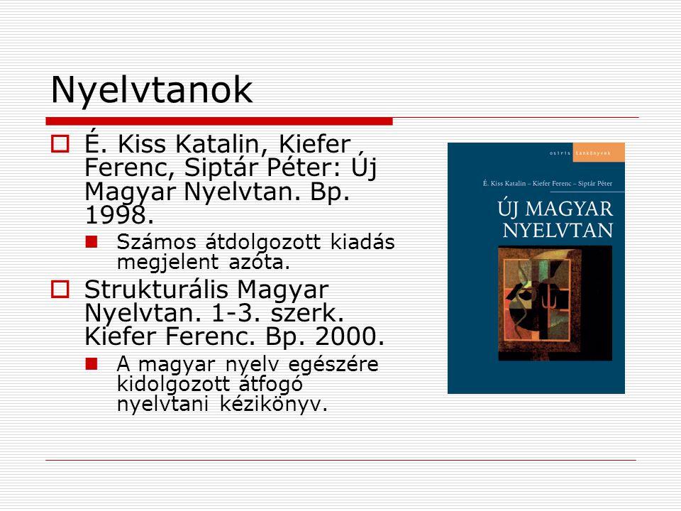 Nyelvtanok É. Kiss Katalin, Kiefer Ferenc, Siptár Péter: Új Magyar Nyelvtan. Bp. 1998. Számos átdolgozott kiadás megjelent azóta.