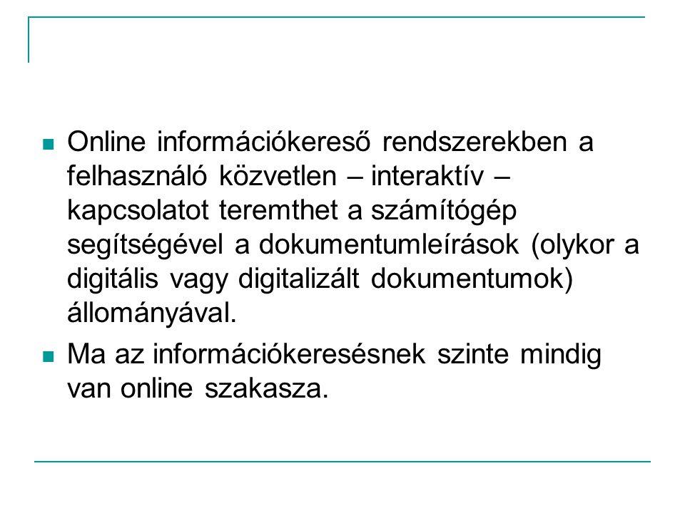 Online információkereső rendszerekben a felhasználó közvetlen – interaktív – kapcsolatot teremthet a számítógép segítségével a dokumentumleírások (olykor a digitális vagy digitalizált dokumentumok) állományával.