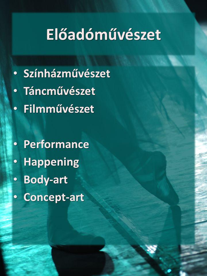 Előadóművészet Színházművészet Táncművészet Filmművészet Performance