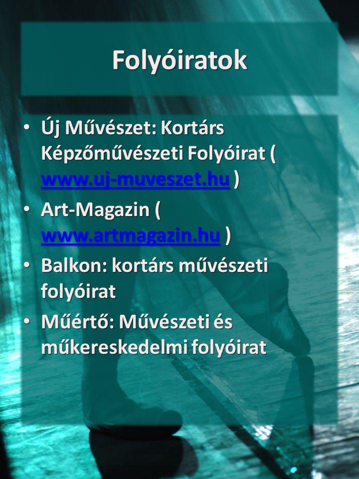 Folyóiratok Új Művészet: Kortárs Képzőművészeti Folyóirat ( www.uj-muveszet.hu ) Art-Magazin ( www.artmagazin.hu )