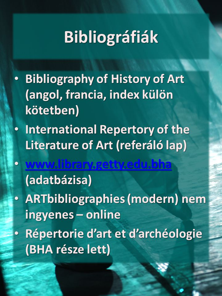 Bibliográfiák Bibliography of History of Art (angol, francia, index külön kötetben) International Repertory of the Literature of Art (referáló lap)