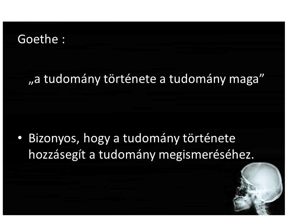 """Goethe : """"a tudomány története a tudomány maga Bizonyos, hogy a tudomány története hozzásegít a tudomány megismeréséhez."""