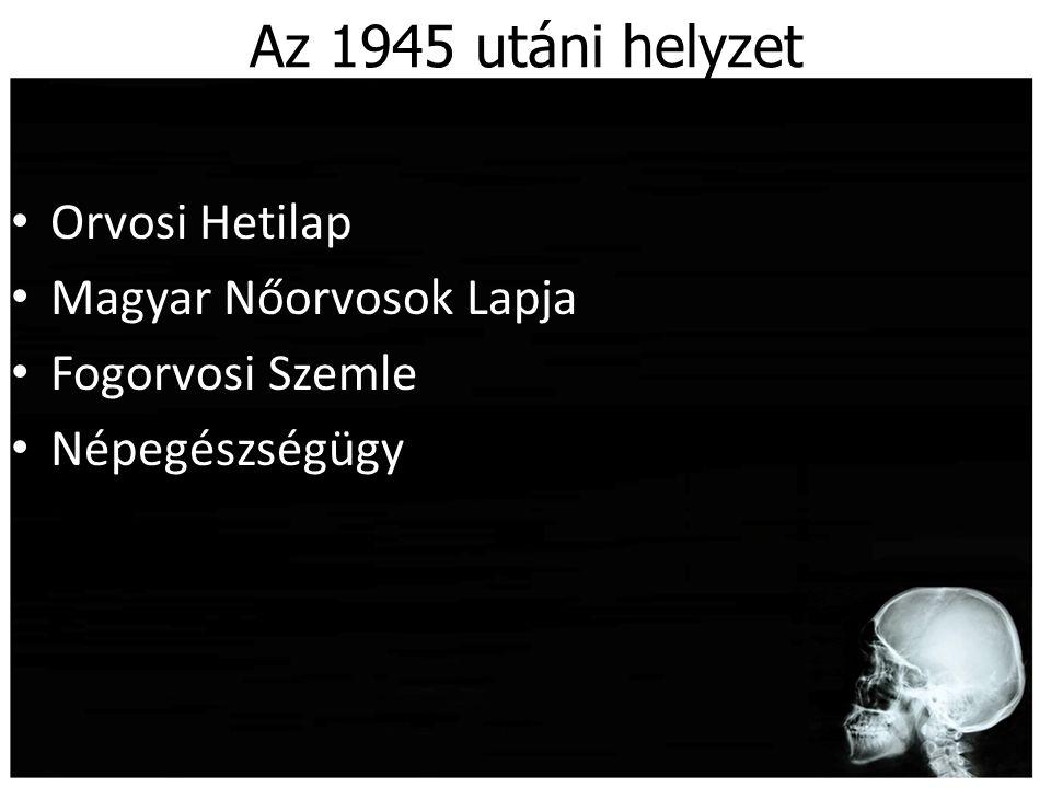Az 1945 utáni helyzet Orvosi Hetilap Magyar Nőorvosok Lapja