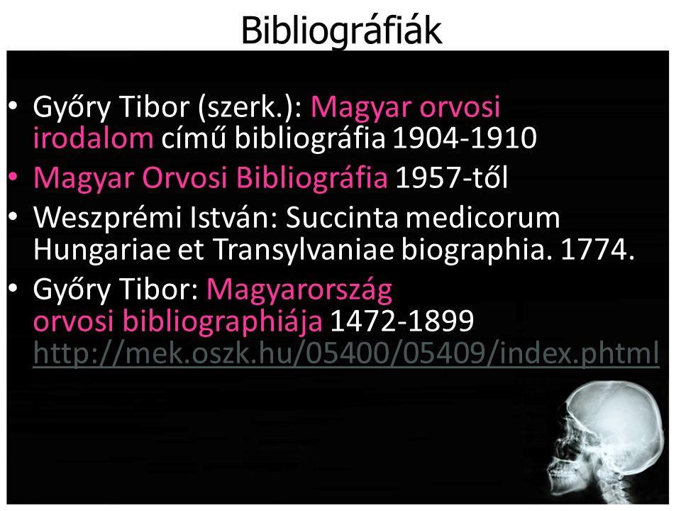 Bibliográfiák Győry Tibor (szerk.): Magyar orvosi irodalom című bibliográfia 1904-1910. Magyar Orvosi Bibliográfia 1957-től.