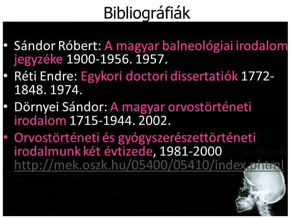 Bibliográfiák Sándor Róbert: A magyar balneológiai irodalom jegyzéke 1900-1956. 1957. Réti Endre: Egykori doctori dissertatiók 1772-1848. 1974.