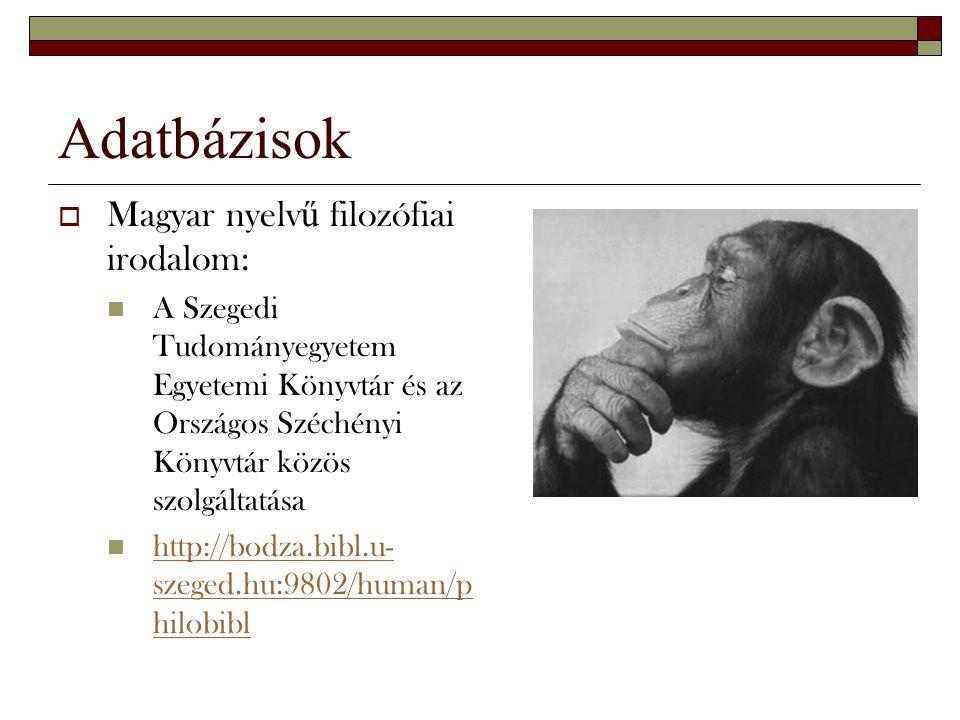 Adatbázisok Magyar nyelvű filozófiai irodalom: