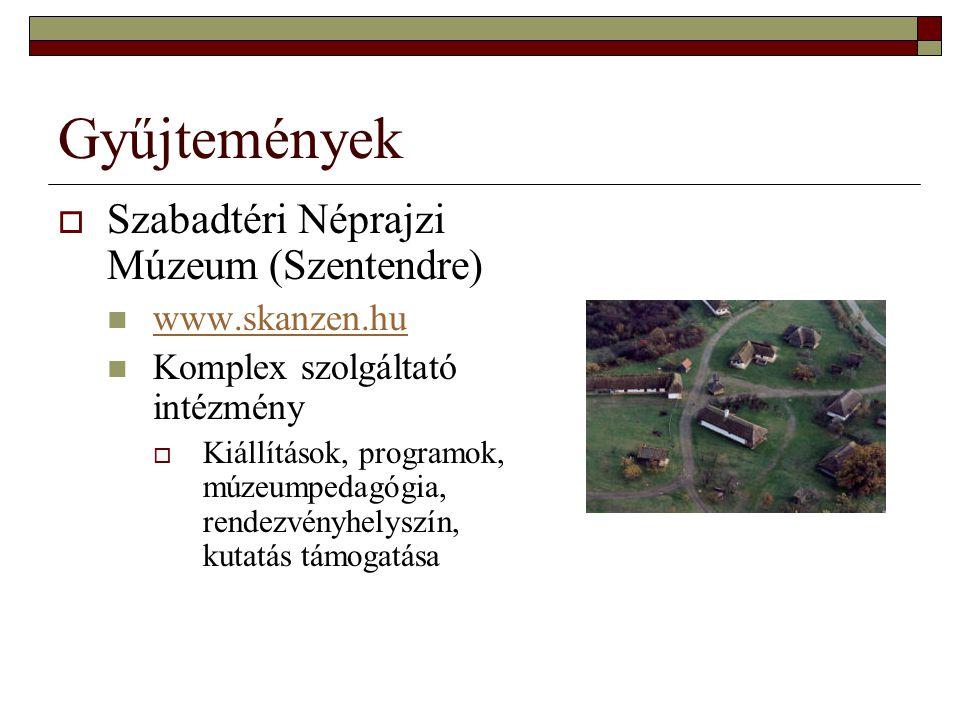 Gyűjtemények Szabadtéri Néprajzi Múzeum (Szentendre) www.skanzen.hu