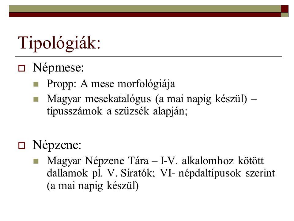 Tipológiák: Népmese: Népzene: Propp: A mese morfológiája
