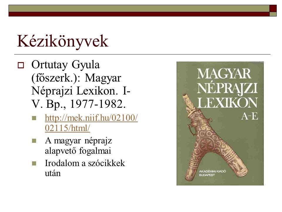 Kézikönyvek Ortutay Gyula (főszerk.): Magyar Néprajzi Lexikon. I-V. Bp., 1977-1982. http://mek.niif.hu/02100/02115/html/