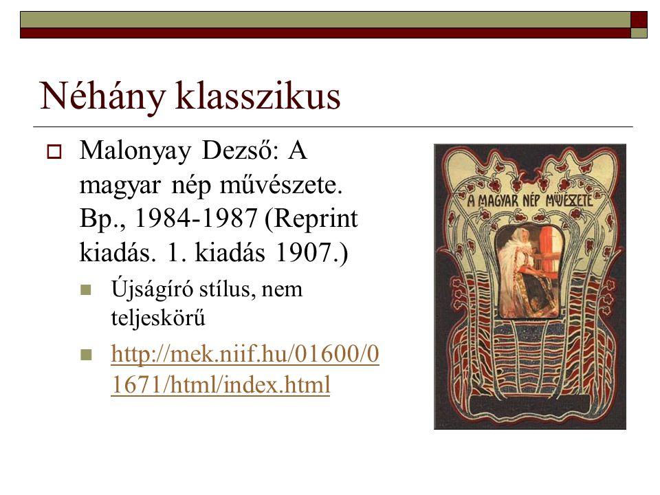 Néhány klasszikus Malonyay Dezső: A magyar nép művészete. Bp., 1984-1987 (Reprint kiadás. 1. kiadás 1907.)
