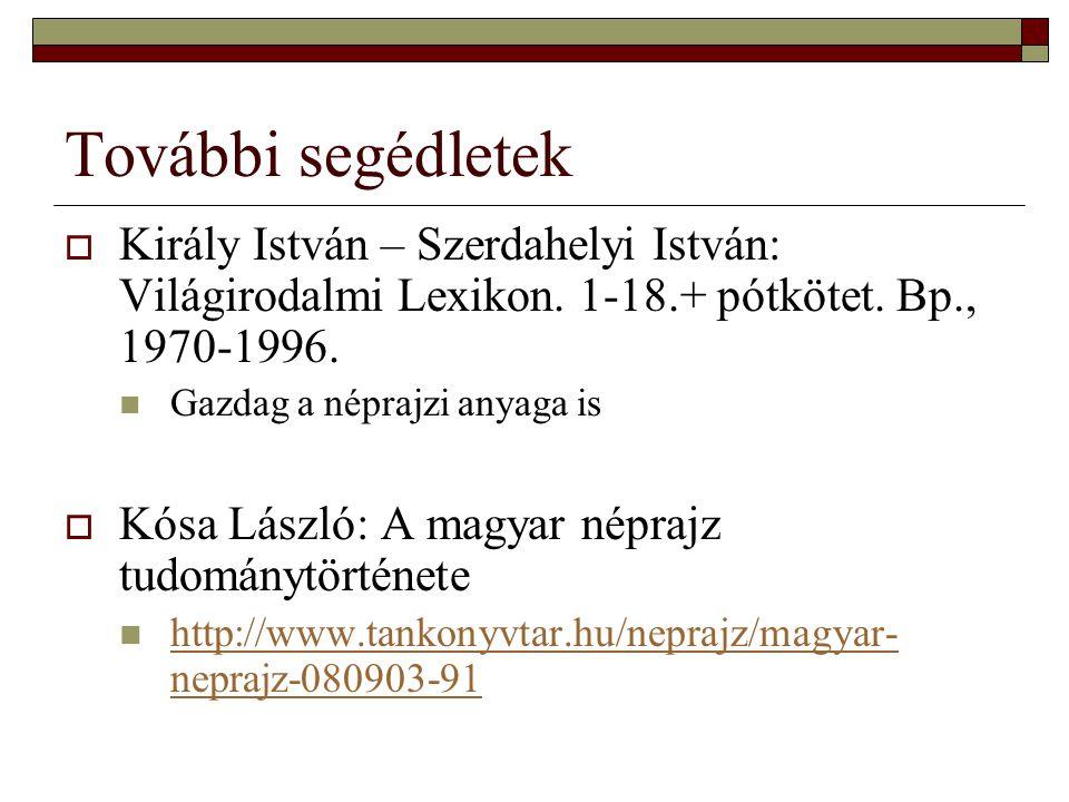 További segédletek Király István – Szerdahelyi István: Világirodalmi Lexikon. 1-18.+ pótkötet. Bp., 1970-1996.