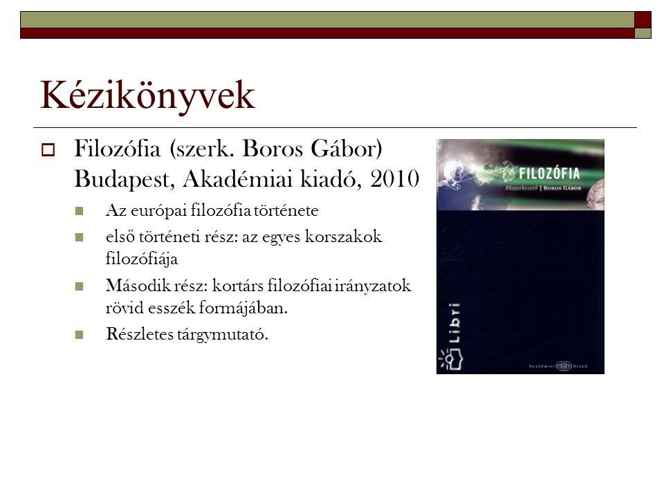 Kézikönyvek Filozófia (szerk. Boros Gábor) Budapest, Akadémiai kiadó, 2010. Az európai filozófia története.