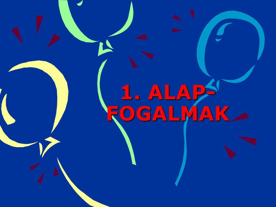 1. ALAP-FOGALMAK