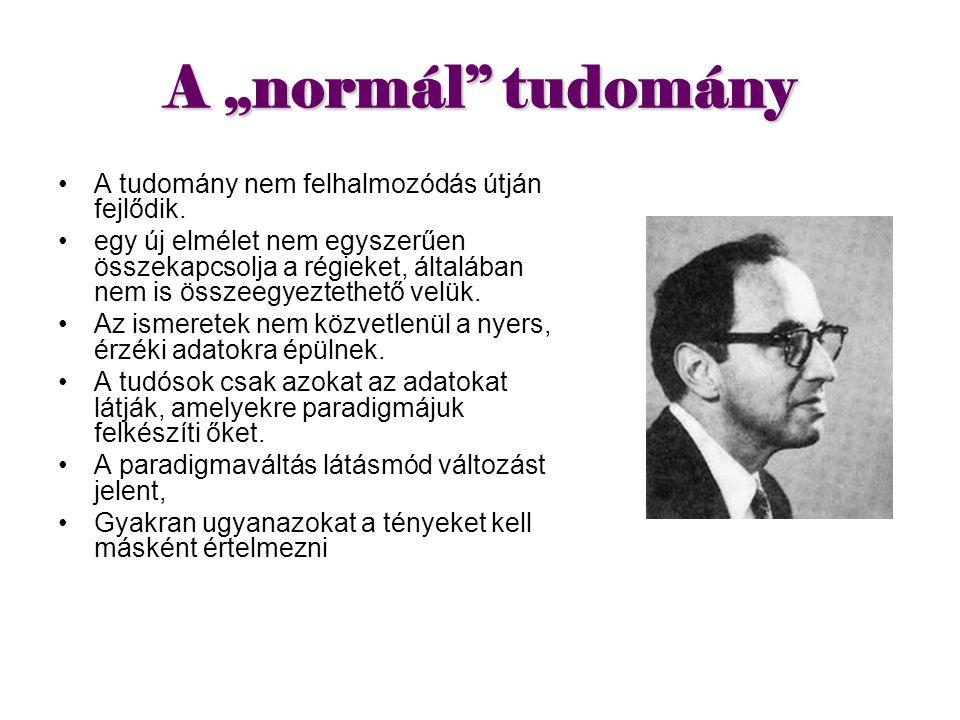 """A """"normál tudomány A tudomány nem felhalmozódás útján fejlődik."""