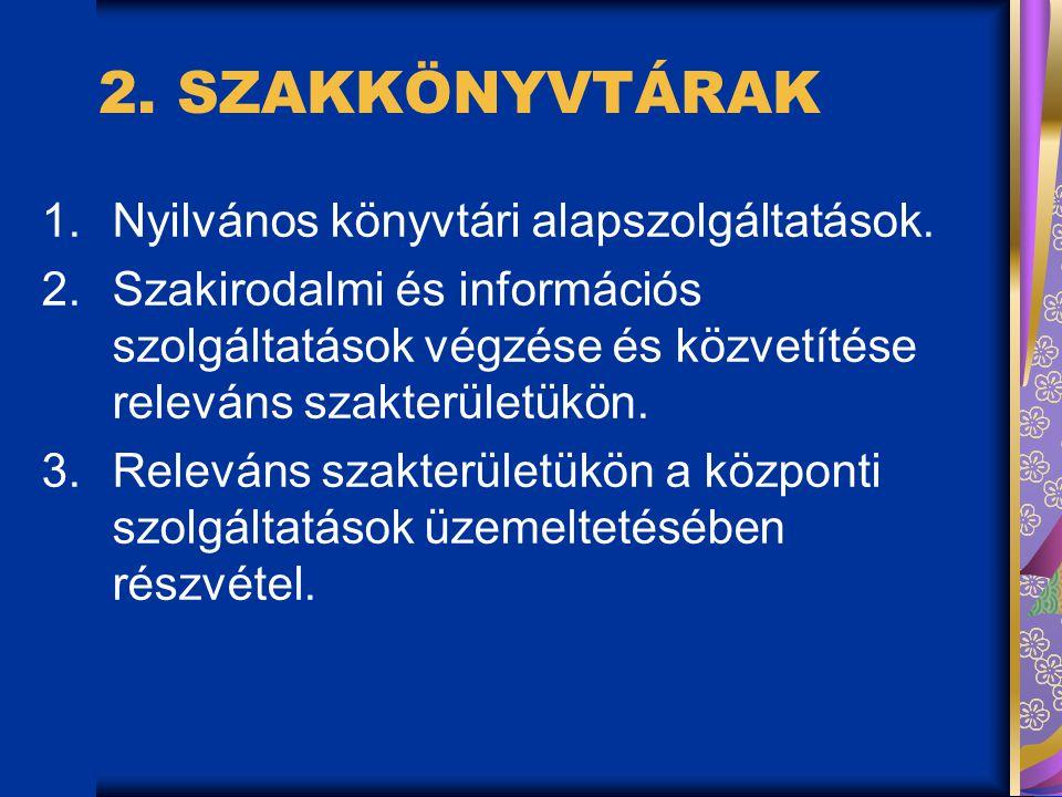 2. SZAKKÖNYVTÁRAK Nyilvános könyvtári alapszolgáltatások.