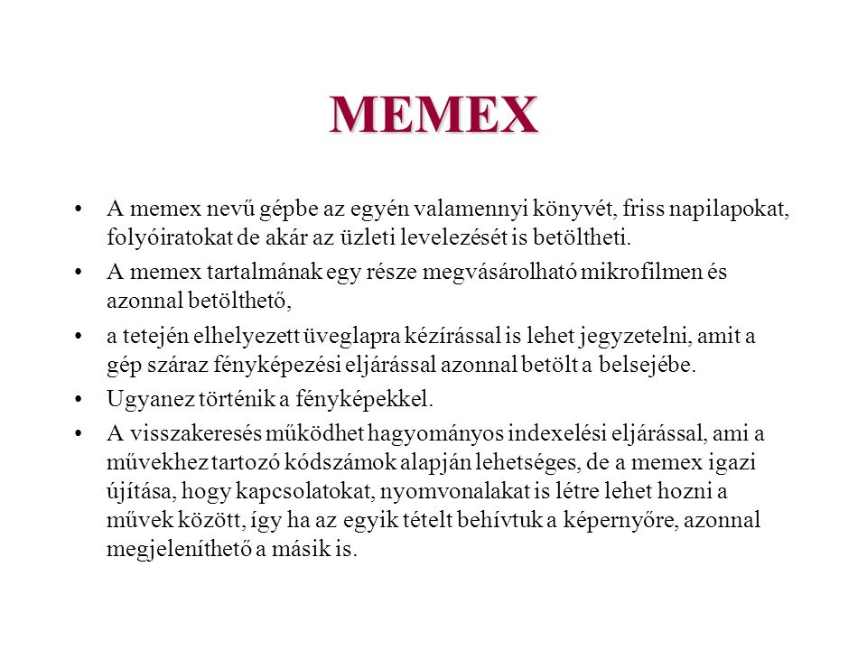 MEMEX A memex nevű gépbe az egyén valamennyi könyvét, friss napilapokat, folyóiratokat de akár az üzleti levelezését is betöltheti.