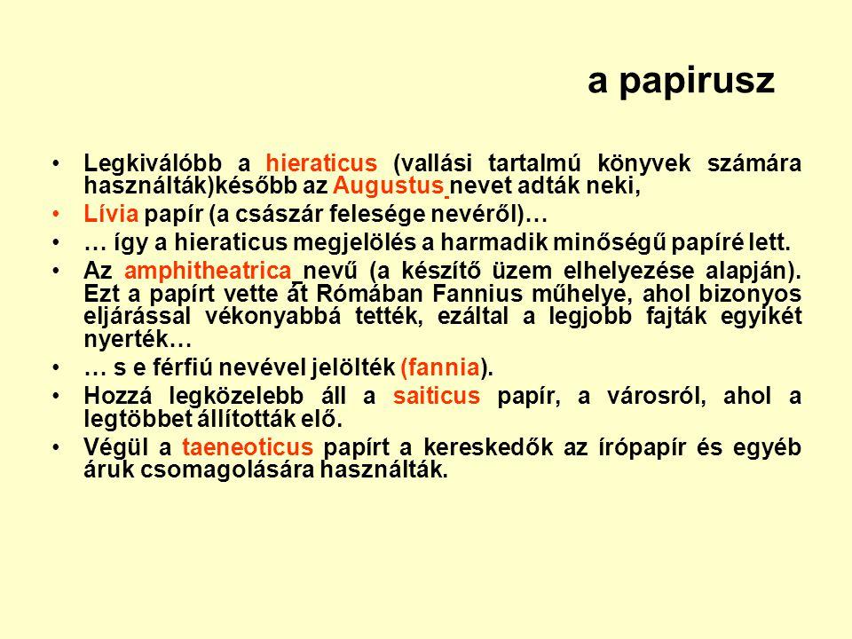 a papirusz Legkiválóbb a hieraticus (vallási tartalmú könyvek számára használták)később az Augustus nevet adták neki,