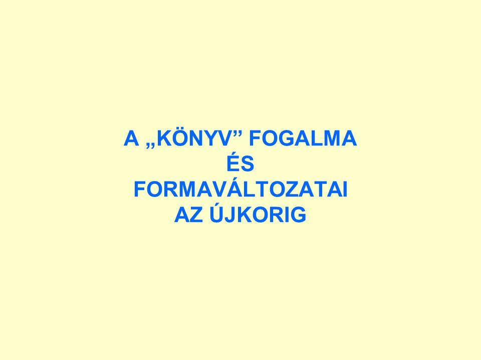 """A """"KÖNYV FOGALMA ÉS FORMAVÁLTOZATAI AZ ÚJKORIG"""
