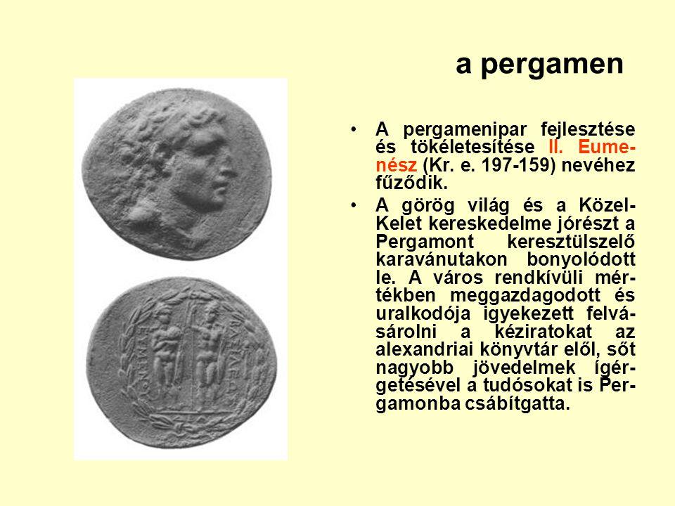 a pergamen A pergamenipar fejlesztése és tökéletesítése II. Eume-nész (Kr. e. 197-159) nevéhez fűződik.