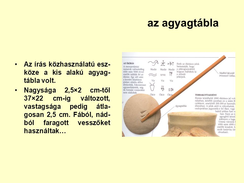 az agyagtábla Az írás közhasználatú esz-köze a kis alakú agyag-tábla volt.