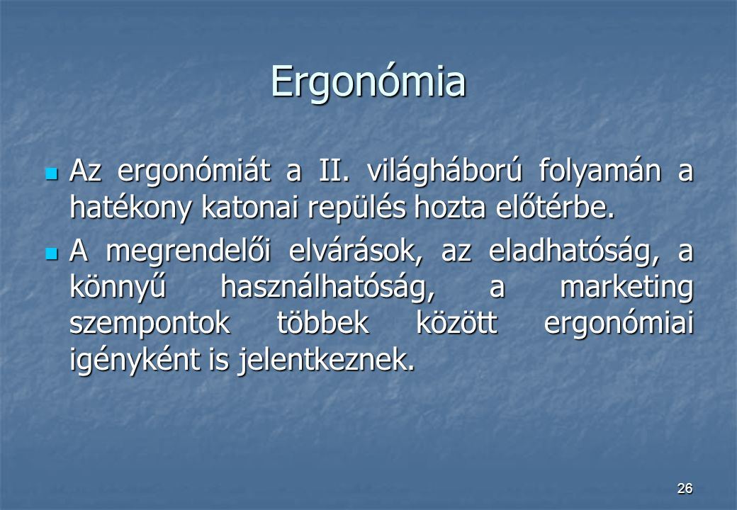 Ergonómia Az ergonómiát a II. világháború folyamán a hatékony katonai repülés hozta előtérbe.