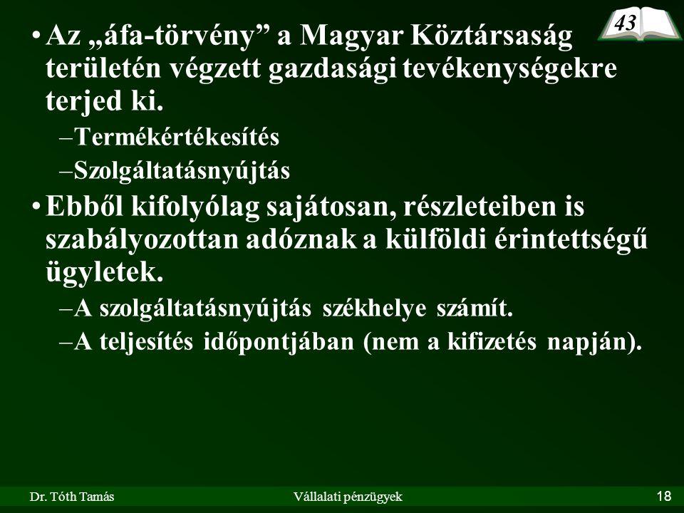 """43 Az """"áfa-törvény a Magyar Köztársaság területén végzett gazdasági tevékenységekre terjed ki. Termékértékesítés."""