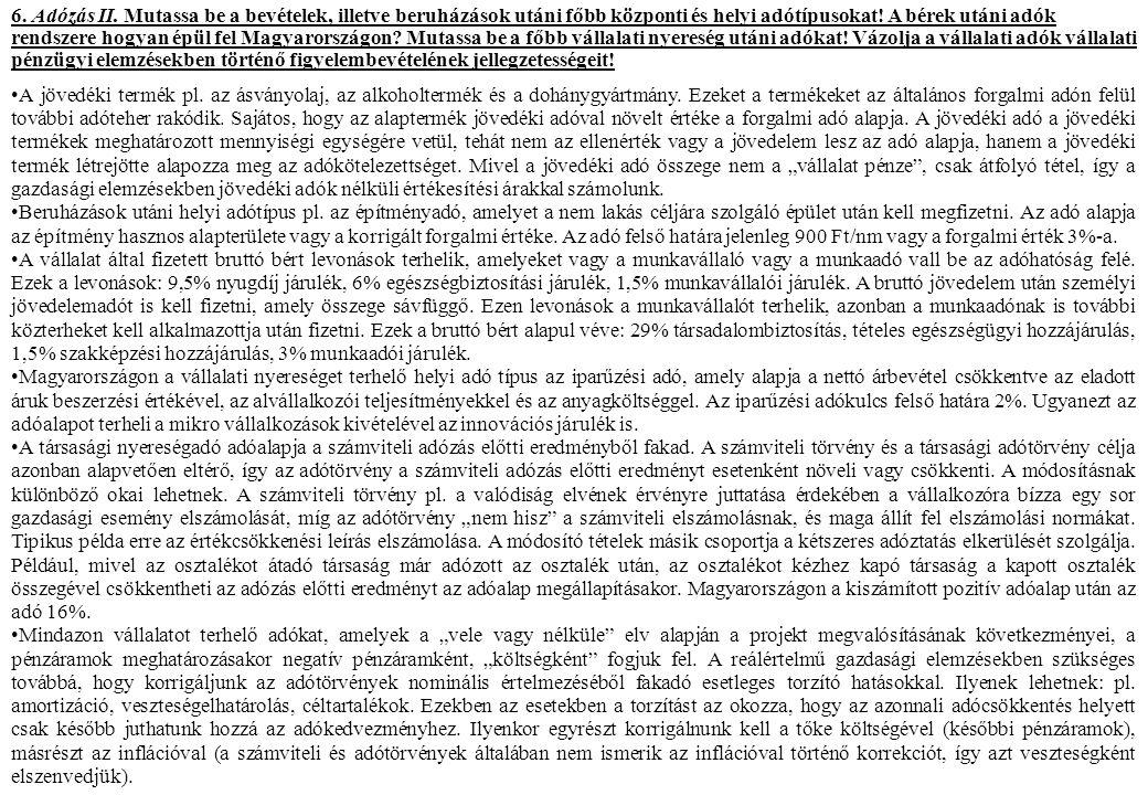 6. Adózás II. Mutassa be a bevételek, illetve beruházások utáni főbb központi és helyi adótípusokat! A bérek utáni adók rendszere hogyan épül fel Magyarországon Mutassa be a főbb vállalati nyereség utáni adókat! Vázolja a vállalati adók vállalati pénzügyi elemzésekben történő figyelembevételének jellegzetességeit!