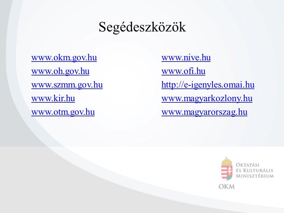 Segédeszközök www.okm.gov.hu www.oh.gov.hu www.szmm.gov.hu www.kir.hu