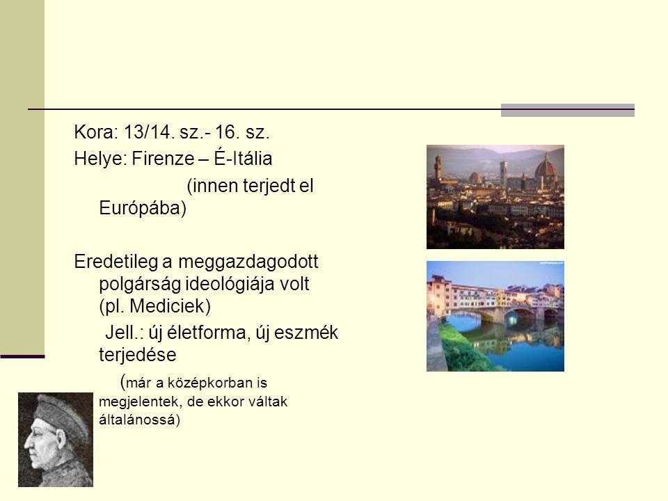 Kora: 13/14. sz.- 16. sz. Helye: Firenze – É-Itália. (innen terjedt el Európába)
