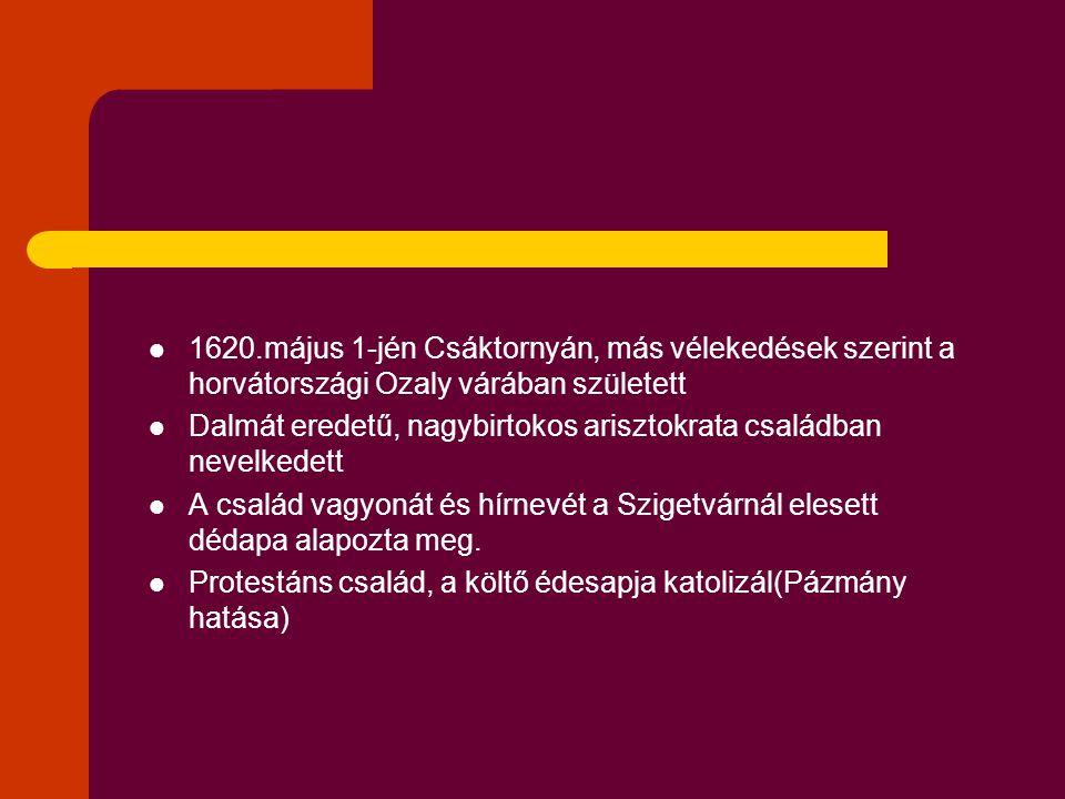 1620.május 1-jén Csáktornyán, más vélekedések szerint a horvátországi Ozaly várában született