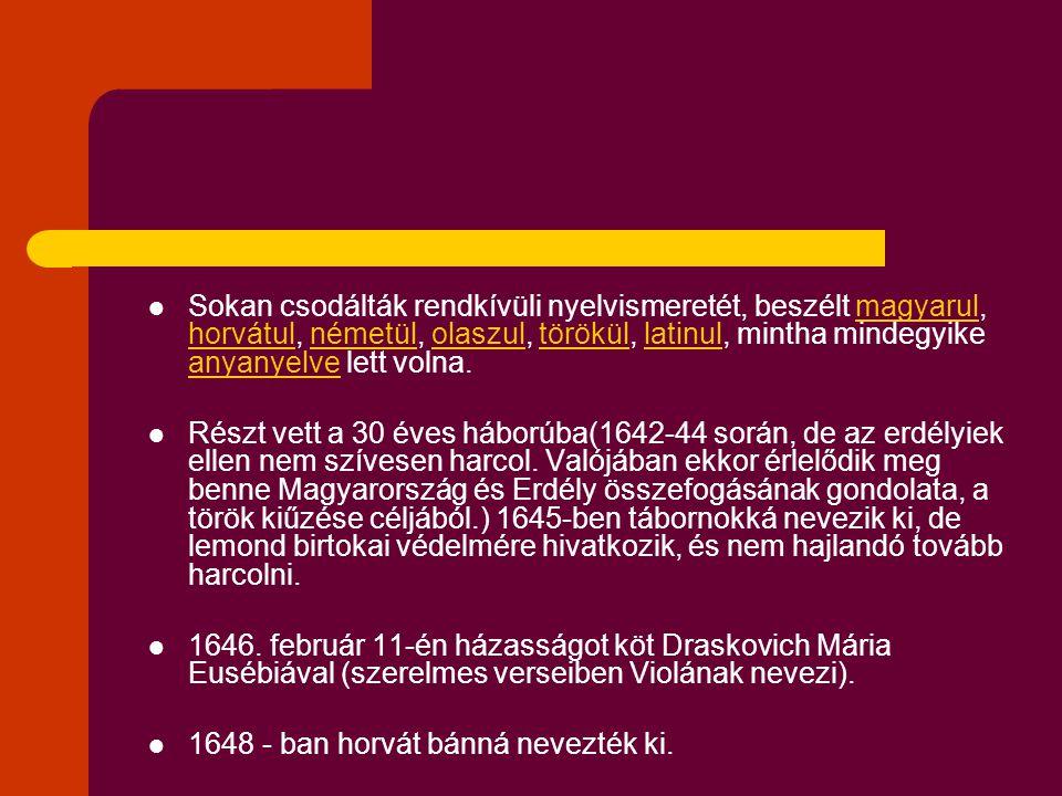 Sokan csodálták rendkívüli nyelvismeretét, beszélt magyarul, horvátul, németül, olaszul, törökül, latinul, mintha mindegyike anyanyelve lett volna.
