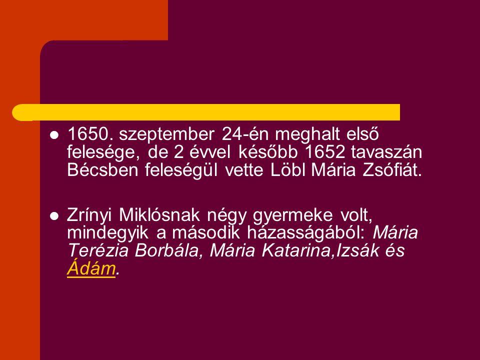1650. szeptember 24-én meghalt első felesége, de 2 évvel később 1652 tavaszán Bécsben feleségül vette Löbl Mária Zsófiát.