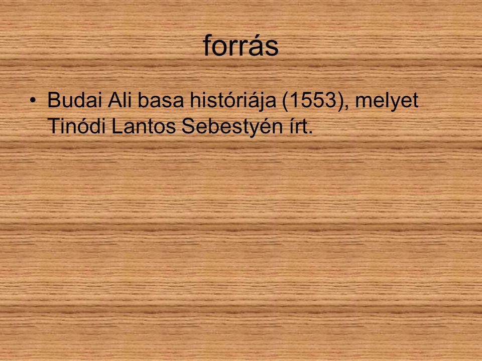 forrás Budai Ali basa históriája (1553), melyet Tinódi Lantos Sebestyén írt.