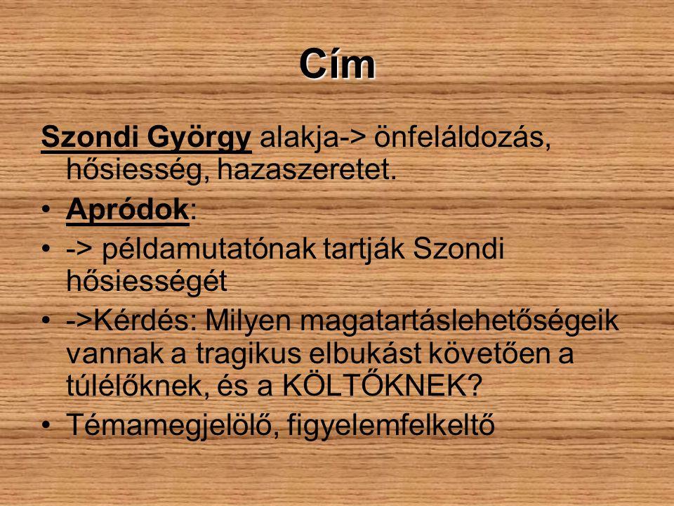 Cím Szondi György alakja-> önfeláldozás, hősiesség, hazaszeretet.