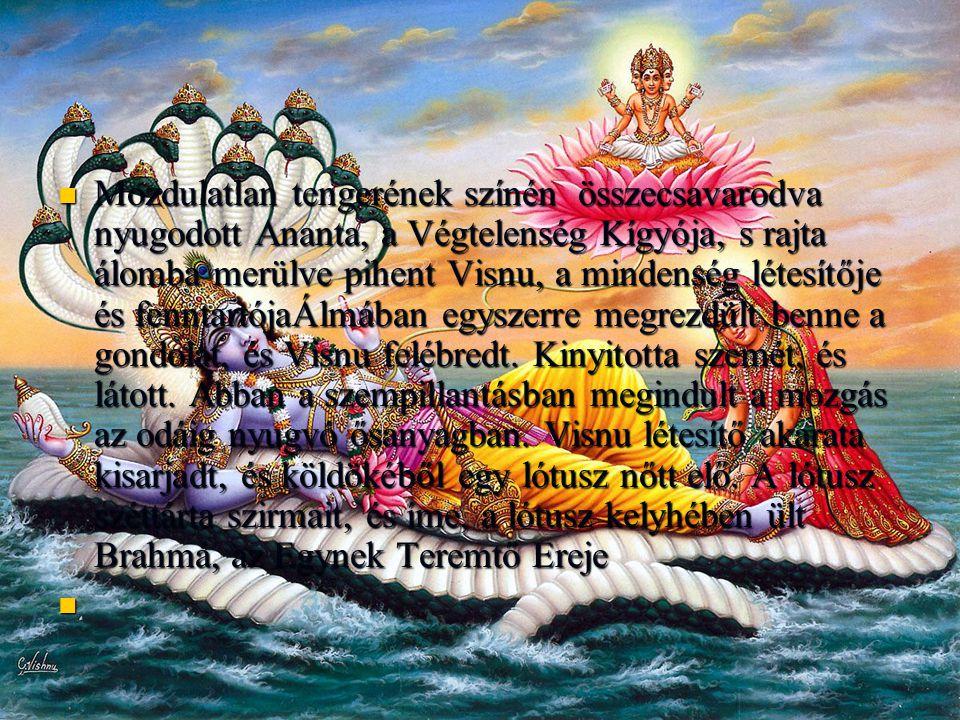 Mozdulatlan tengerének színén összecsavarodva nyugodott Ananta, a Végtelenség Kígyója, s rajta álomba merülve pihent Visnu, a mindenség létesítője és fenntartójaÁlmában egyszerre megrezdült benne a gondolat, és Visnu felébredt.