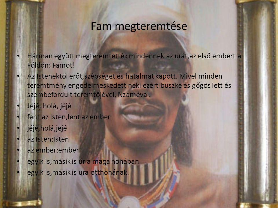 Fam megteremtése Hárman együtt megteremtették mindennek az urát,az első embert a Földön: Famot!
