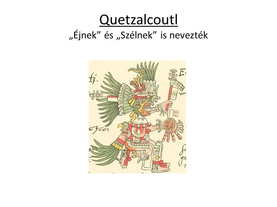 """Quetzalcoutl """"Éjnek és """"Szélnek is nevezték"""