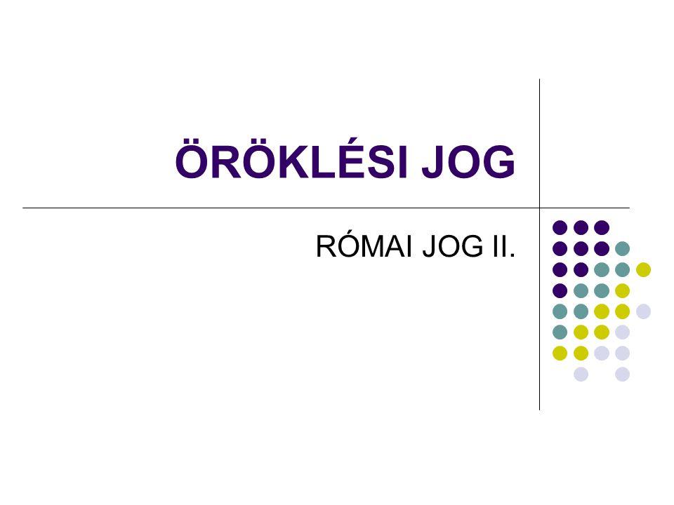 ÖRÖKLÉSI JOG RÓMAI JOG II.