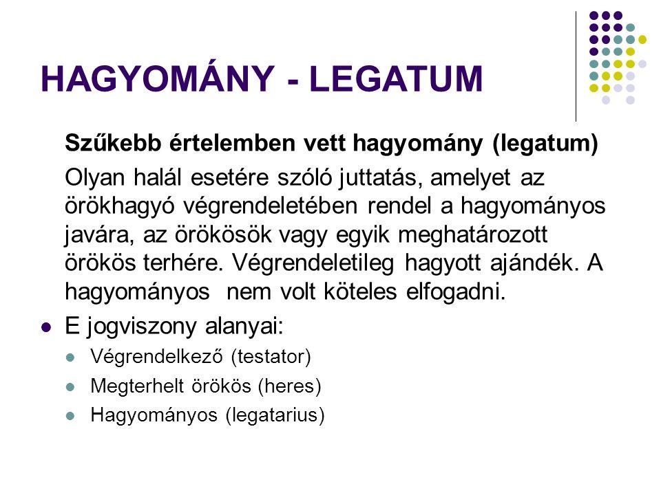 HAGYOMÁNY - LEGATUM Szűkebb értelemben vett hagyomány (legatum)