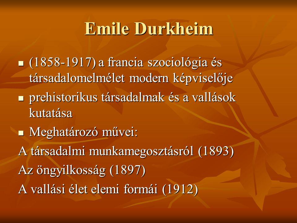 Emile Durkheim (1858-1917) a francia szociológia és társadalomelmélet modern képviselője. prehistorikus társadalmak és a vallások kutatása.